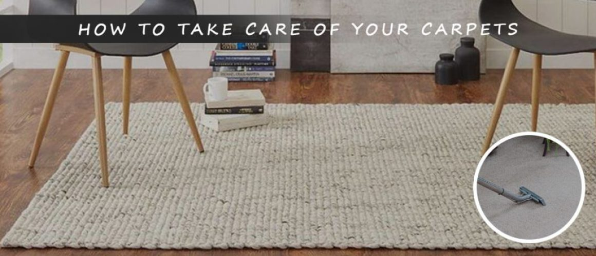 A complete guide to how to take care of your carpets
